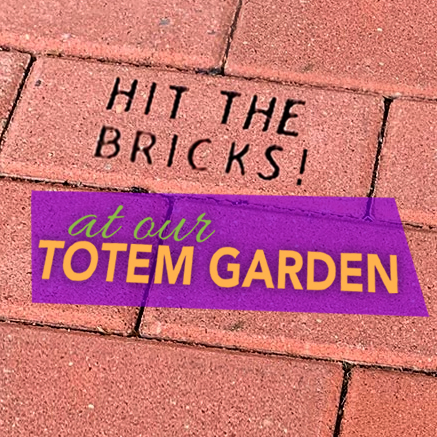 Hit The Bricks At Our Totem Garden